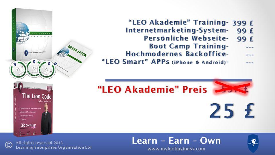 Learn – Earn – Own www.myleobusiness.com All rights reserved 2013 Learning Enterprises Organisation Ltd LEO Tower BOA Geschäftsinhaberprämie Erreichen Sie Platin-Status* & qualifizieren Sie sich für 20.000 £ BOA Erreichen Sie den Rang eines Direktors