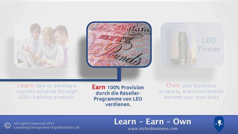 Learn – Earn – Own www.myleobusiness.com All rights reserved 2013 Learning Enterprises Organisation Ltd Lion Prämie LEO kann bis zu 100.000 £ in Ihre Geschäftsidee investieren.