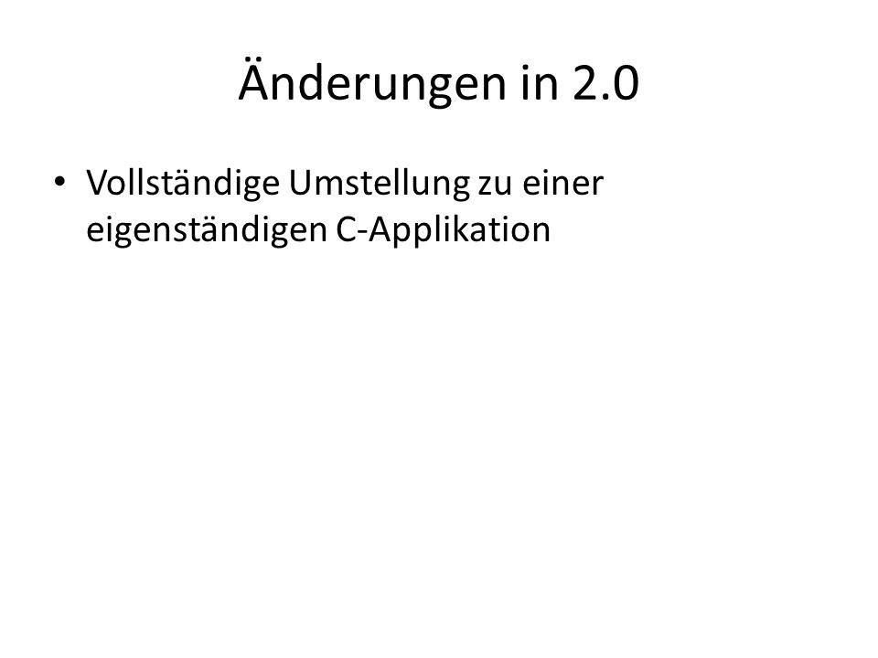 Änderungen in 2.0 Vollständige Umstellung zu einer eigenständigen C-Applikation