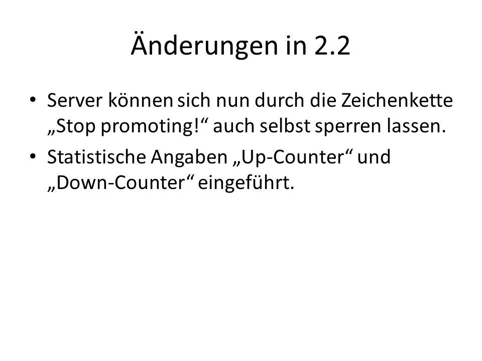 Änderungen in 2.2 Server können sich nun durch die Zeichenkette Stop promoting! auch selbst sperren lassen. Statistische Angaben Up-Counter und Down-C