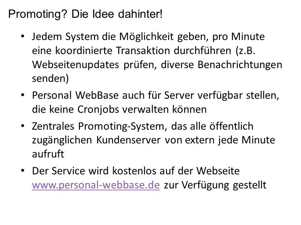 Interaktion mit Personal WebBase startpromoting.php existiert erst seit Version 0.73 (?) und leitet zum Modul weiter, das die regelmäßigen Tätigkeiten der Module abarbeitet Aufruf davor: modulseite.php?modul=core_cronjob&seite=run&silent=yes Ab 0.80: Stop promoting.