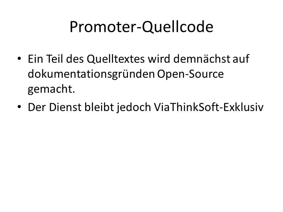 Promoter-Quellcode Ein Teil des Quelltextes wird demnächst auf dokumentationsgründen Open-Source gemacht. Der Dienst bleibt jedoch ViaThinkSoft-Exklus
