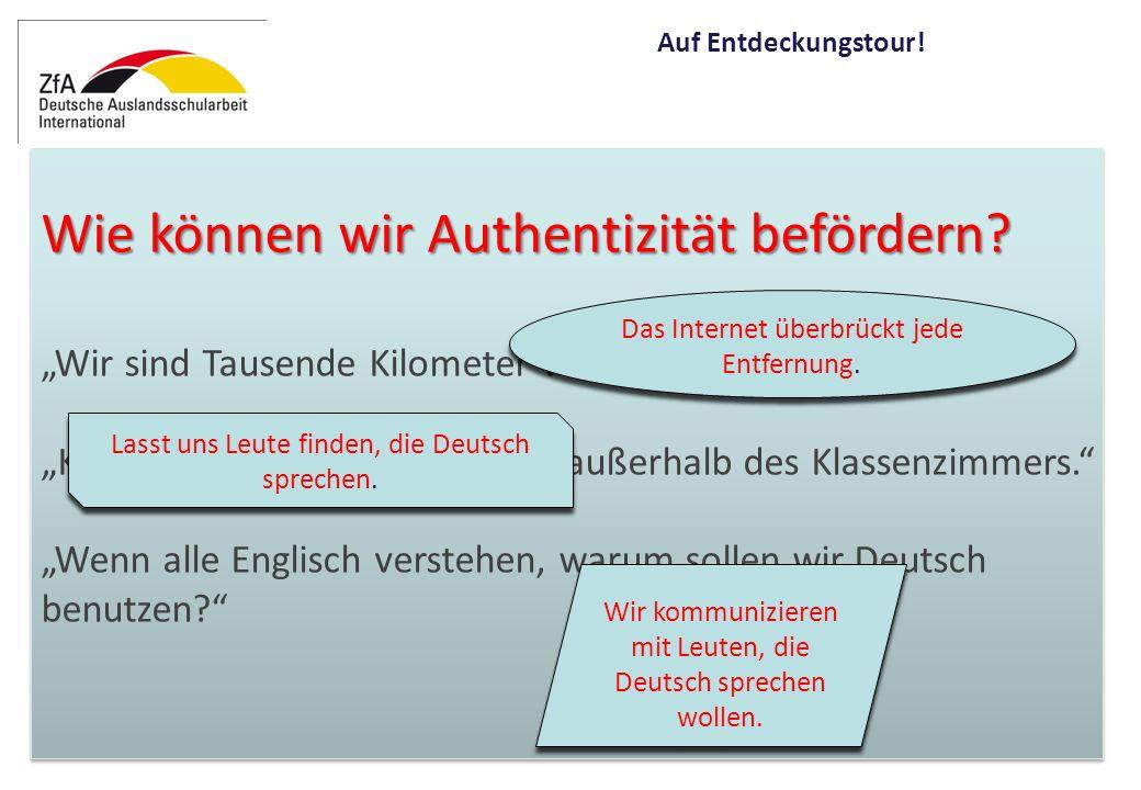 Wie können wir Authentizität befördern. Wir sind Tausende Kilometer von Deutschland entfernt.