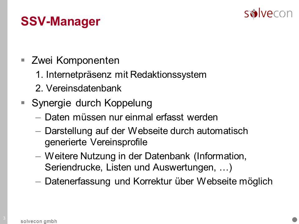 SSV-Manager Zwei Komponenten 1. Internetpräsenz mit Redaktionssystem 2. Vereinsdatenbank Synergie durch Koppelung –Daten müssen nur einmal erfasst wer