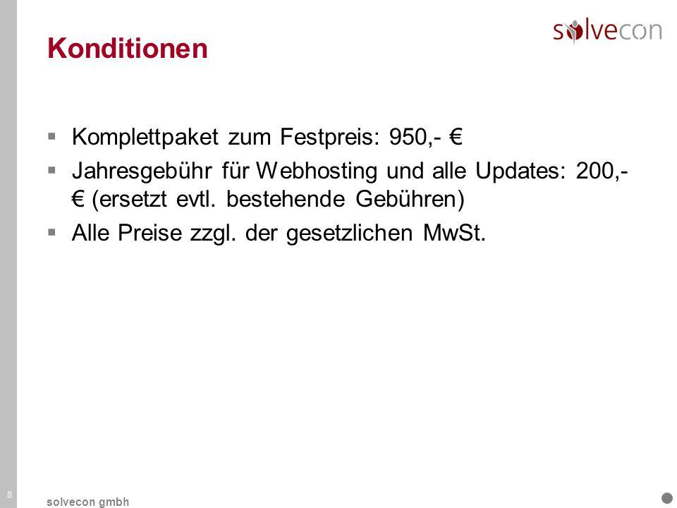Konditionen Komplettpaket zum Festpreis: 950,- Jahresgebühr für Webhosting und alle Updates: 200,- (ersetzt evtl. bestehende Gebühren) Alle Preise zzg