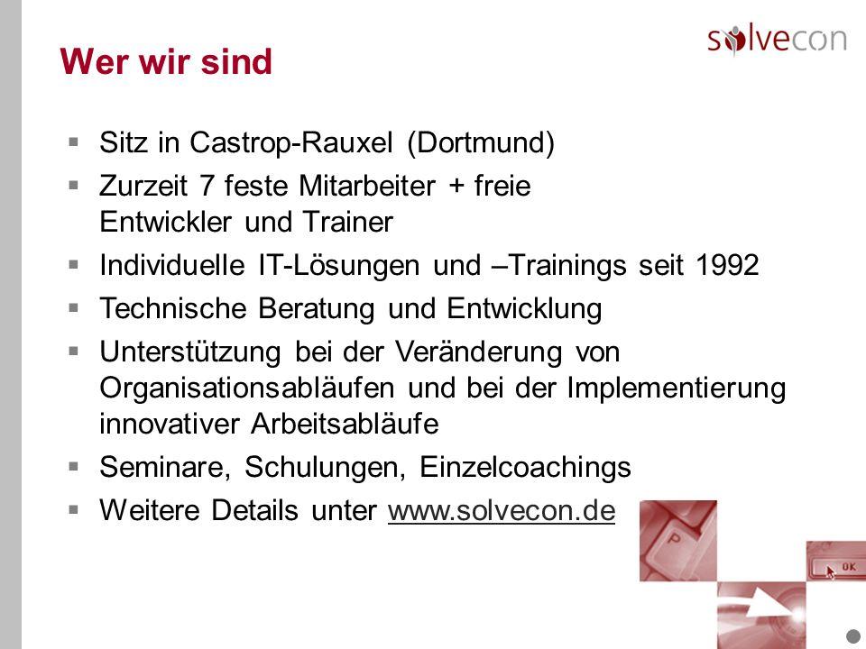 Wer wir sind Sitz in Castrop-Rauxel (Dortmund) Zurzeit 7 feste Mitarbeiter + freie Entwickler und Trainer Individuelle IT-Lösungen und –Trainings seit