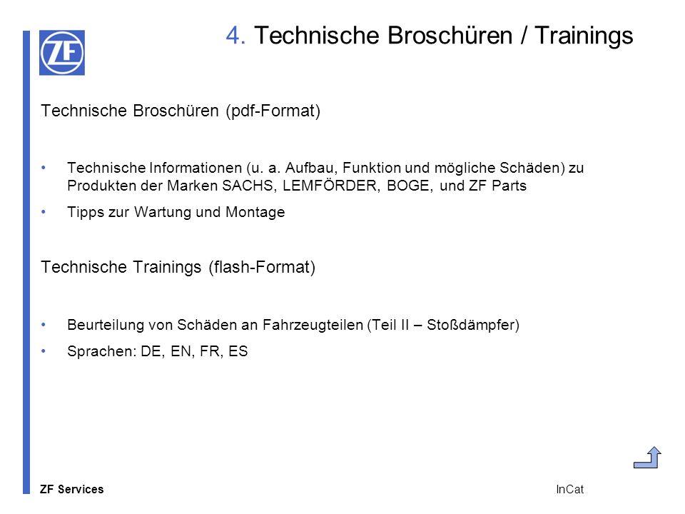 ZF Services InCat 4. Technische Broschüren / Trainings Technische Broschüren (pdf-Format) Technische Informationen (u. a. Aufbau, Funktion und möglich