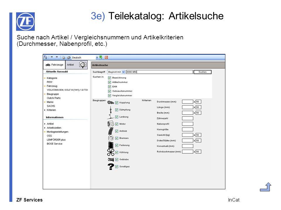 ZF Services InCat 3e) Teilekatalog: Artikelsuche Suche nach Artikel / Vergleichsnummern und Artikelkriterien (Durchmesser, Nabenprofil, etc.)