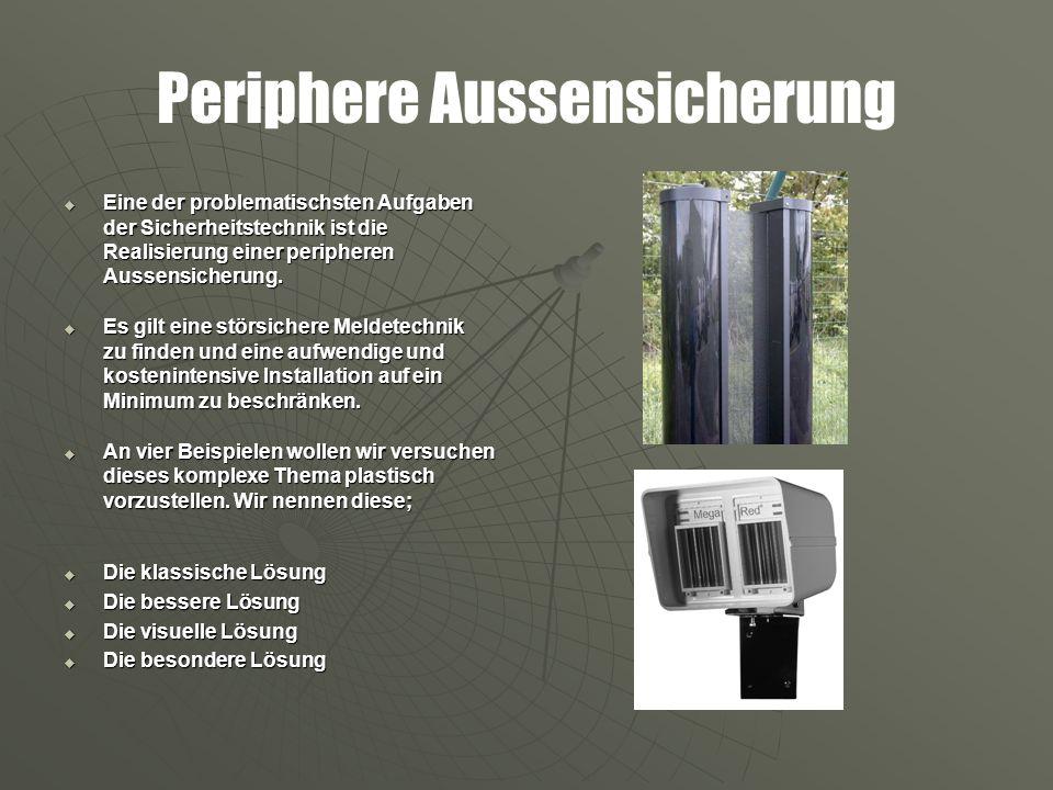 Periphere Aussensicherung Eine der problematischsten Aufgaben der Sicherheitstechnik ist die Realisierung einer peripheren Aussensicherung. Eine der p