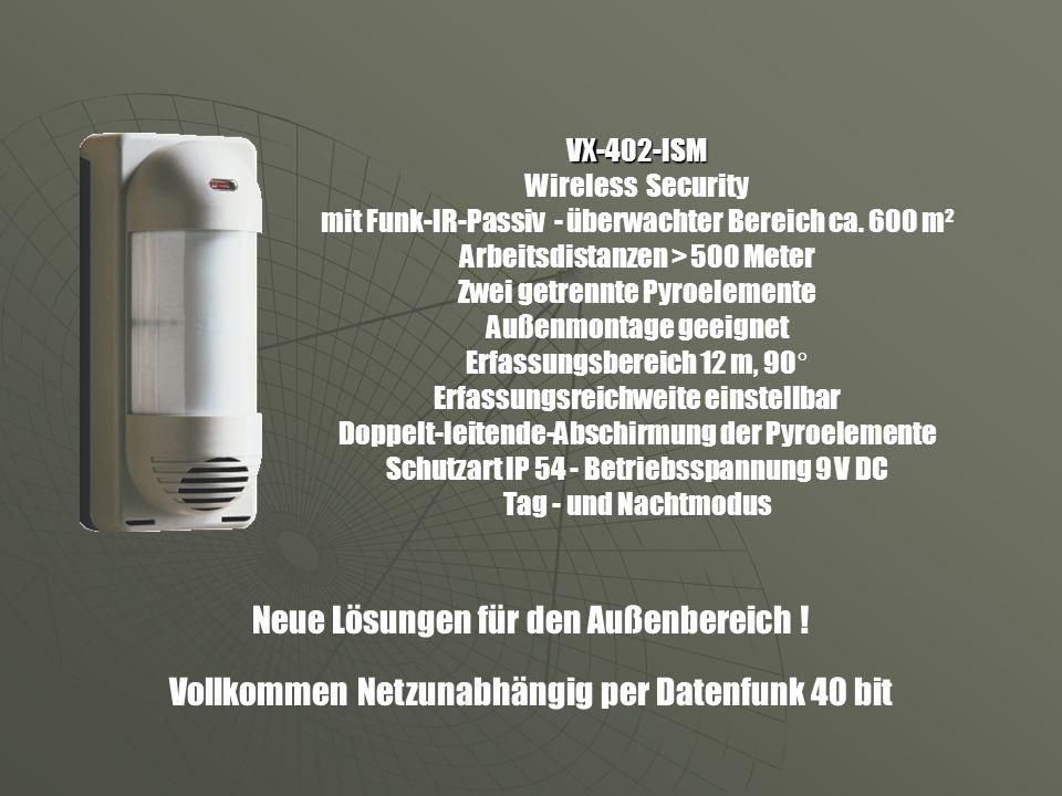 VX-402-ISM VX-402-ISM Wireless Security mit Funk-IR-Passiv - überwachter Bereich ca. 600 m² Arbeitsdistanzen > 500 Meter Zwei getrennte Pyroelemente A