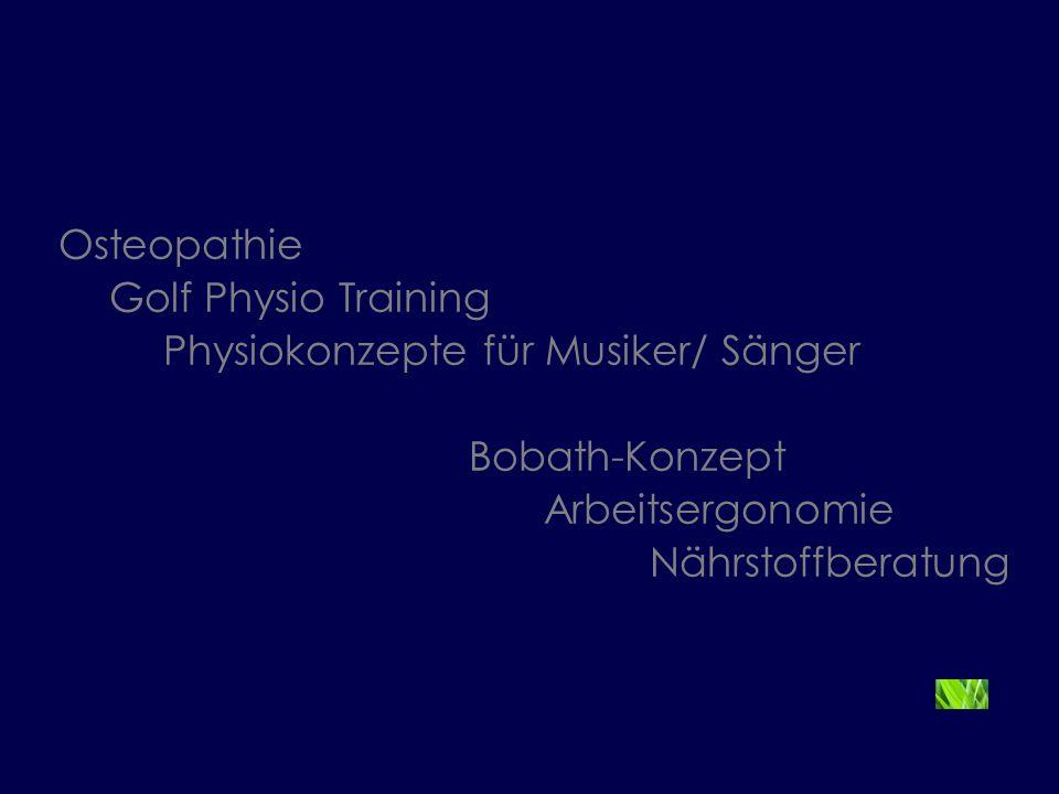Osteopathie Golf Physio Training Physiokonzepte für Musiker/ Sänger Bobath-Konzept Arbeitsergonomie Nährstoffberatung