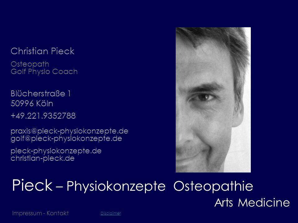 Pieck – Physiokonzepte Osteopathie Impressum - Kontakt Christian Pieck Arts Medicine Osteopath Golf Physio Coach Blücherstraße 1 50996 Köln +49.221.93