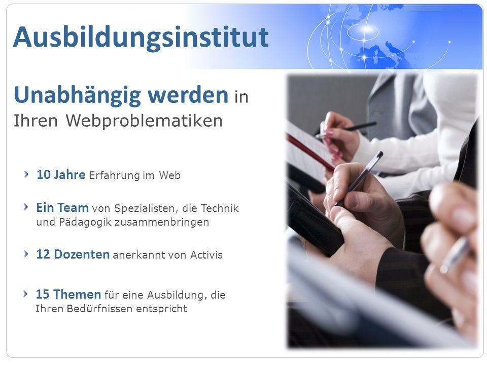 10 Jahre Erfahrung im Web Ausbildungsinstitut Unabhängig werden in Ihren Webproblematiken Ein Team von Spezialisten, die Technik und Pädagogik zusamme