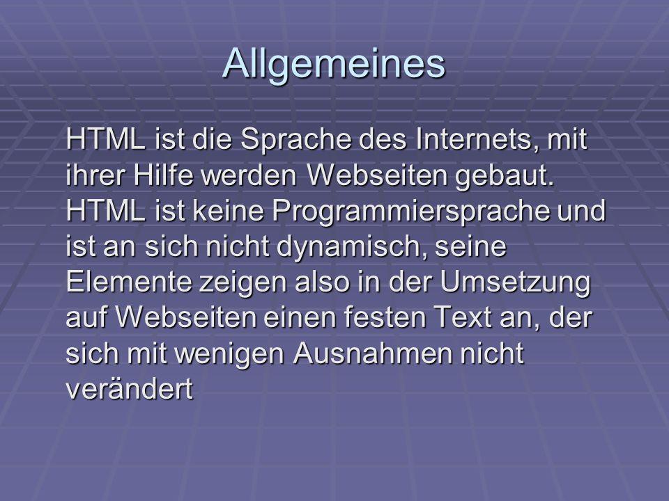 Allgemeines HTML ist die Sprache des Internets, mit ihrer Hilfe werden Webseiten gebaut. HTML ist keine Programmiersprache und ist an sich nicht dynam