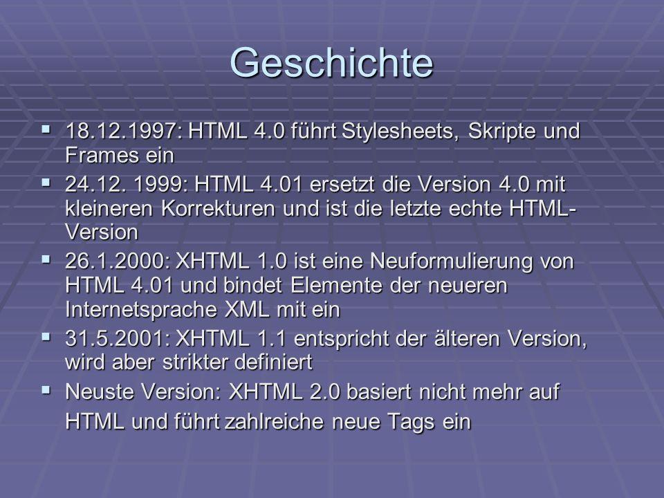 Geschichte 18.12.1997: HTML 4.0 führt Stylesheets, Skripte und Frames ein 18.12.1997: HTML 4.0 führt Stylesheets, Skripte und Frames ein 24.12. 1999: