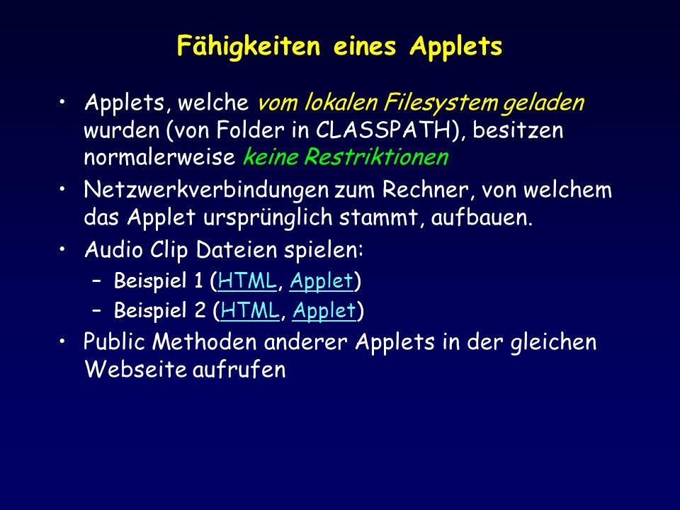 Fähigkeiten eines Applets Applets, welche vom lokalen Filesystem geladen wurden (von Folder in CLASSPATH), besitzen normalerweise keine Restriktionen Netzwerkverbindungen zum Rechner, von welchem das Applet ursprünglich stammt, aufbauen.