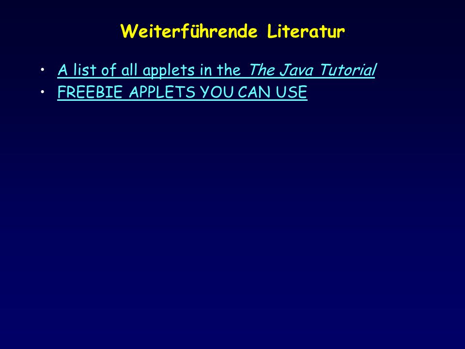 Weiterführende Literatur A list of all applets in the The Java TutorialA list of all applets in the The Java Tutorial FREEBIE APPLETS YOU CAN USE