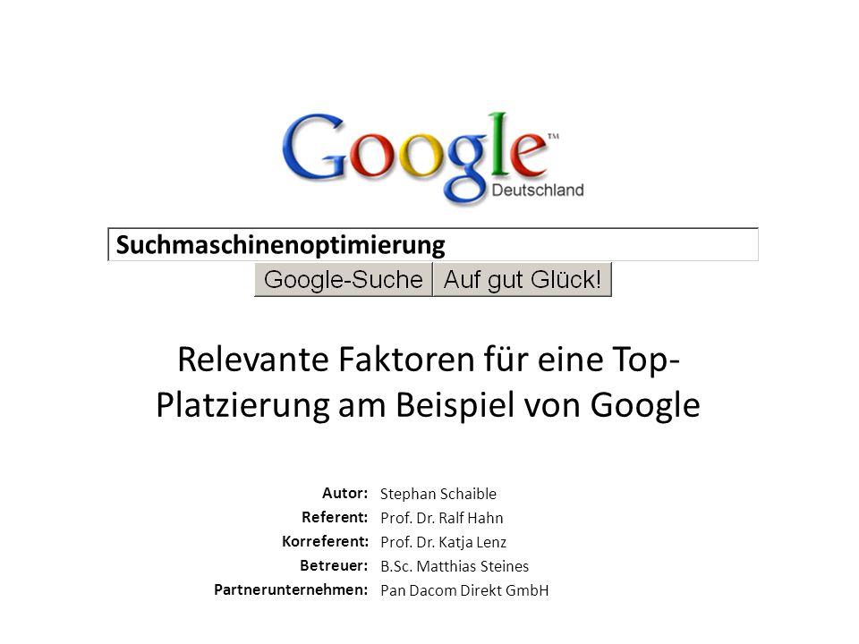 Suchmaschinenoptimierung Relevante Faktoren für eine Top- Platzierung am Beispiel von Google Stephan Schaible Prof. Dr. Ralf Hahn Prof. Dr. Katja Lenz