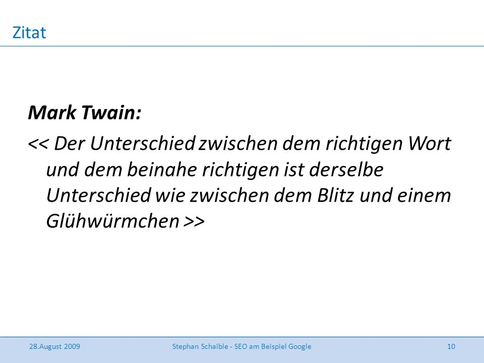 Zitat Mark Twain: > 28.August 2009Stephan Schaible - SEO am Beispiel Google10