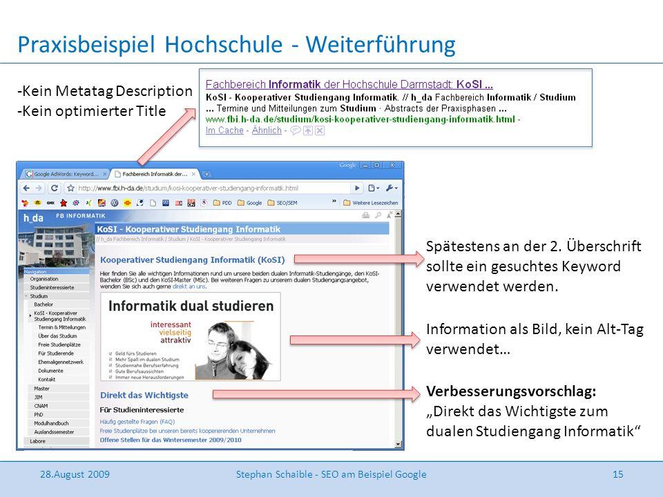 Praxisbeispiel Hochschule - Weiterführung 28.August 2009Stephan Schaible - SEO am Beispiel Google15 -Kein Metatag Description -Kein optimierter Title