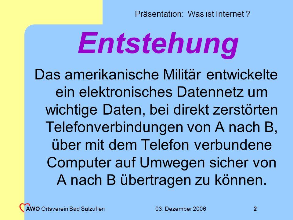 03. Dezember 2006AWO Ortsverein Bad Salzuflen e.V.1 Was ist das Internet Ein kurzer Einblick in die Möglichkeiten des Internet. Ein kurzer Einblick in