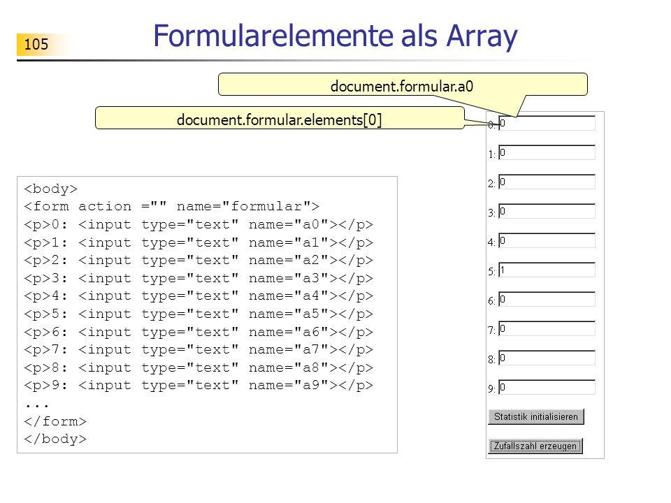 105 Formularelemente als Array document.formular.elements[0] 0: 1: 2: 3: 4: 5: 6: 7: 8: 9:... document.formular.a0