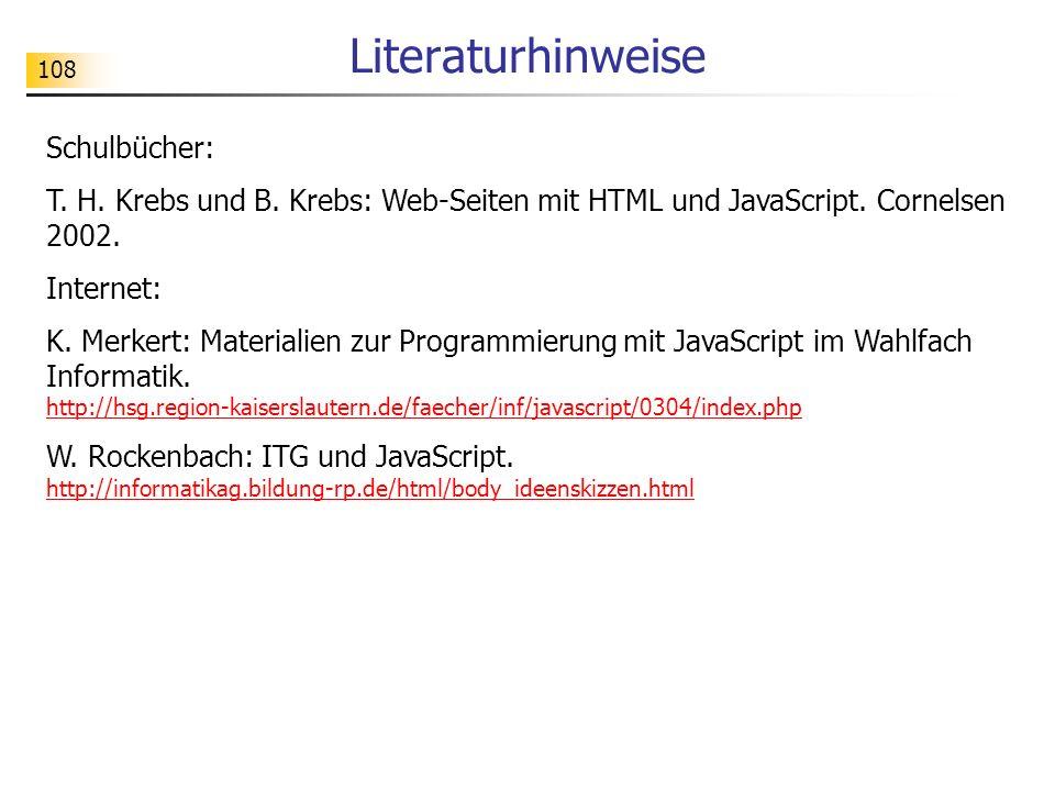 108 Literaturhinweise Schulbücher: T. H. Krebs und B. Krebs: Web-Seiten mit HTML und JavaScript. Cornelsen 2002. Internet: K. Merkert: Materialien zur