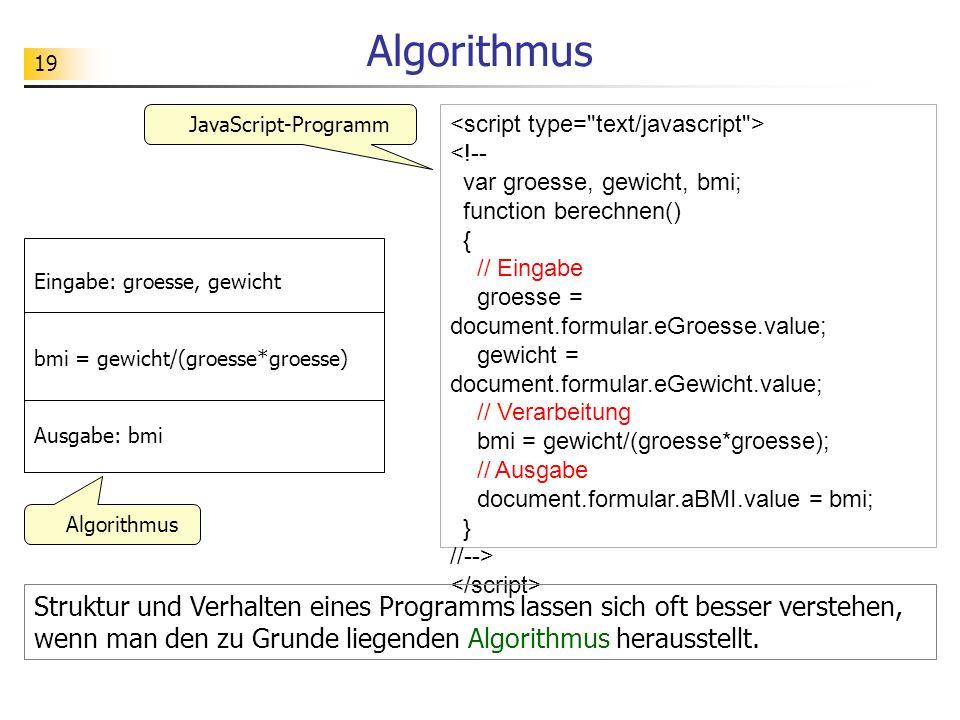 19 Algorithmus Eingabe: groesse, gewicht bmi = gewicht/(groesse*groesse) Ausgabe: bmi Algorithmus JavaScript-Programm Struktur und Verhalten eines Pro