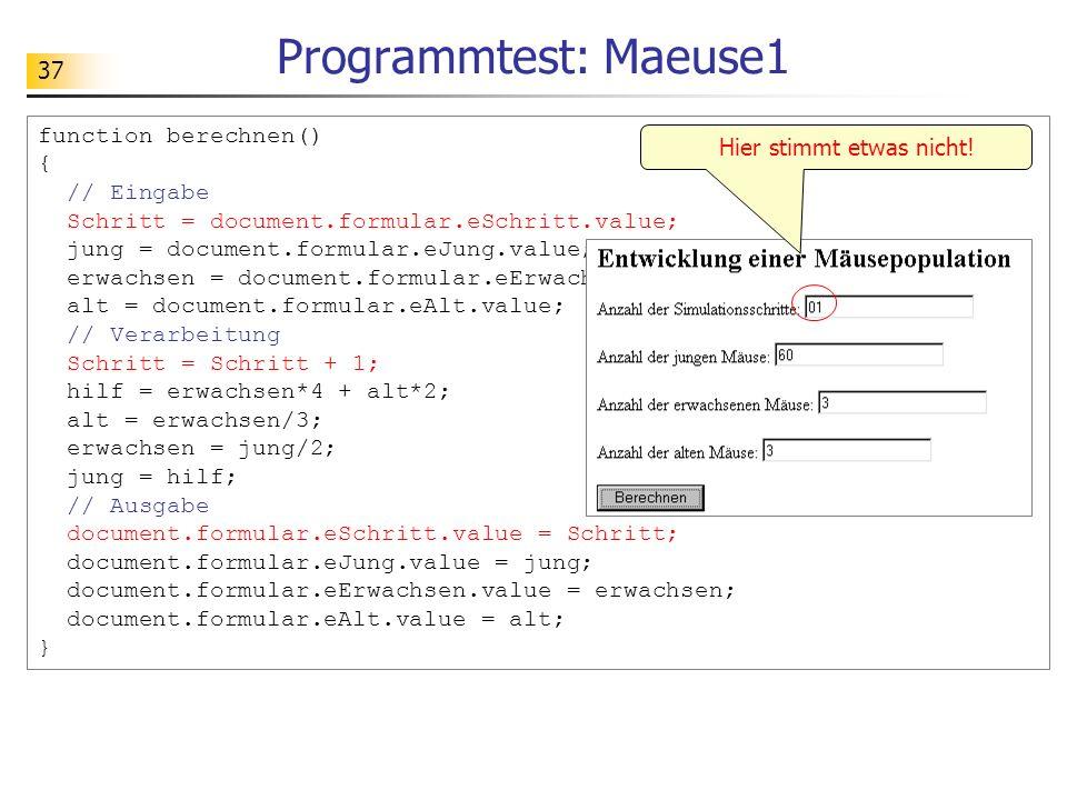 37 function berechnen() { // Eingabe Schritt = document.formular.eSchritt.value; jung = document.formular.eJung.value; erwachsen = document.formular.e