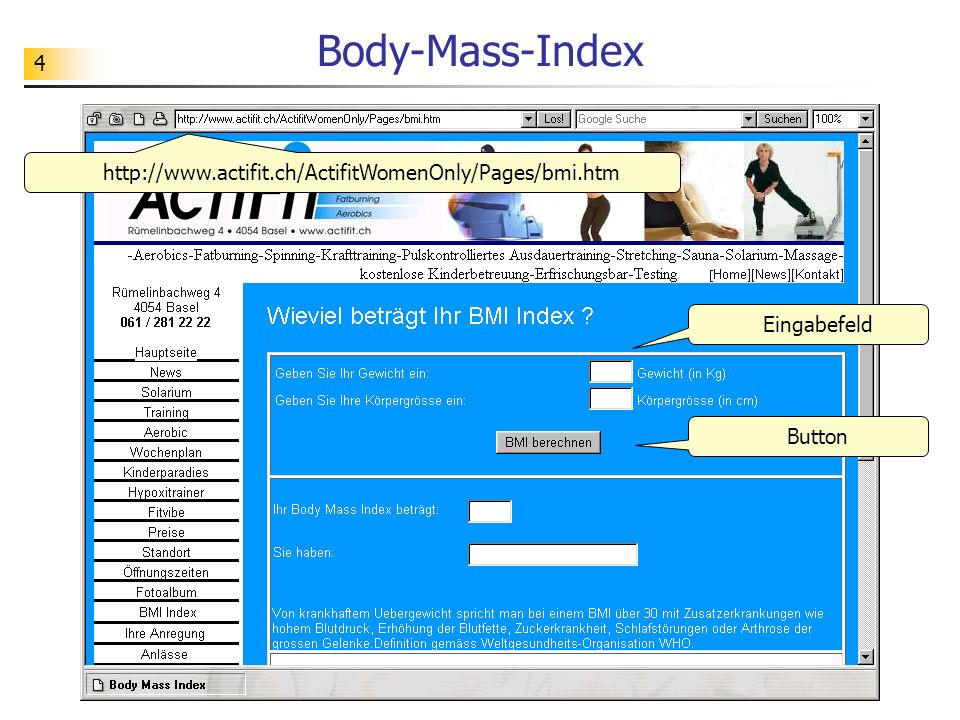 4 Body-Mass-Index http://www.actifit.ch/ActifitWomenOnly/Pages/bmi.htm Eingabefeld Button