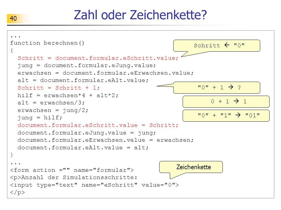 40... function berechnen() { Schritt = document.formular.eSchritt.value; jung = document.formular.eJung.value; erwachsen = document.formular.eErwachse
