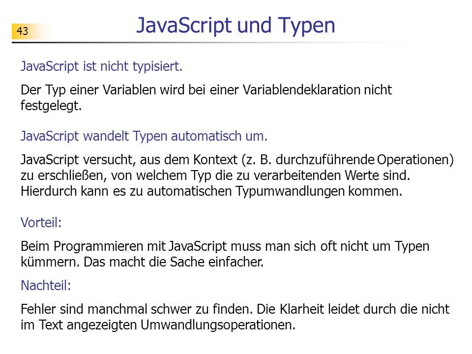 43 JavaScript und Typen JavaScript ist nicht typisiert. Der Typ einer Variablen wird bei einer Variablendeklaration nicht festgelegt. JavaScript wande