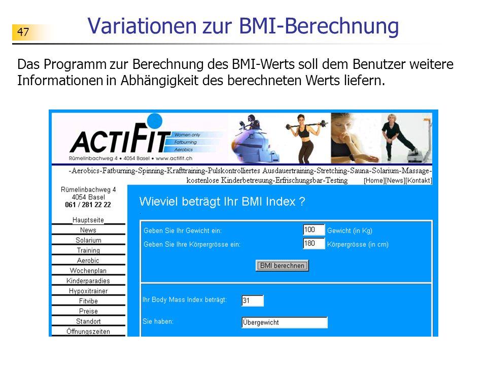 47 Variationen zur BMI-Berechnung Das Programm zur Berechnung des BMI-Werts soll dem Benutzer weitere Informationen in Abhängigkeit des berechneten We