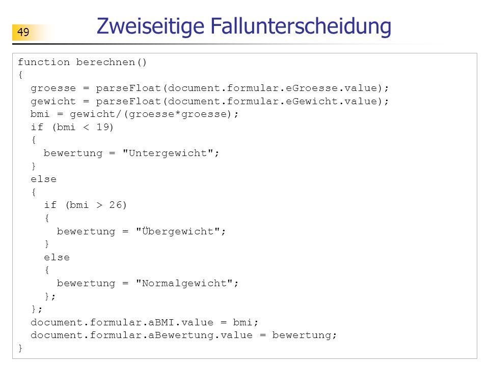 49 Zweiseitige Fallunterscheidung function berechnen() { groesse = parseFloat(document.formular.eGroesse.value); gewicht = parseFloat(document.formula