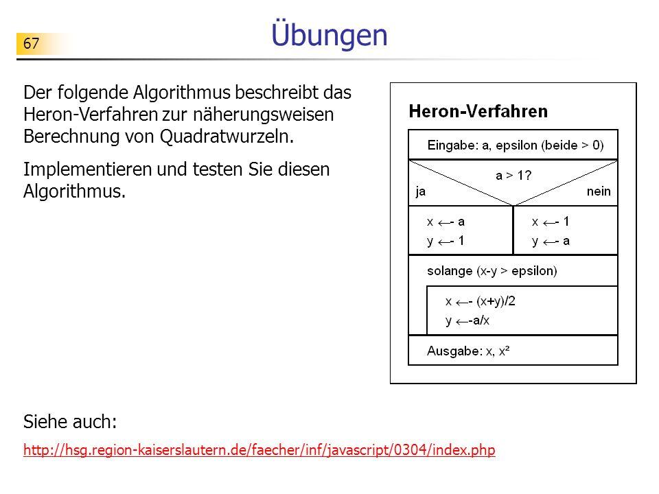 67 Übungen Der folgende Algorithmus beschreibt das Heron-Verfahren zur näherungsweisen Berechnung von Quadratwurzeln. Implementieren und testen Sie di