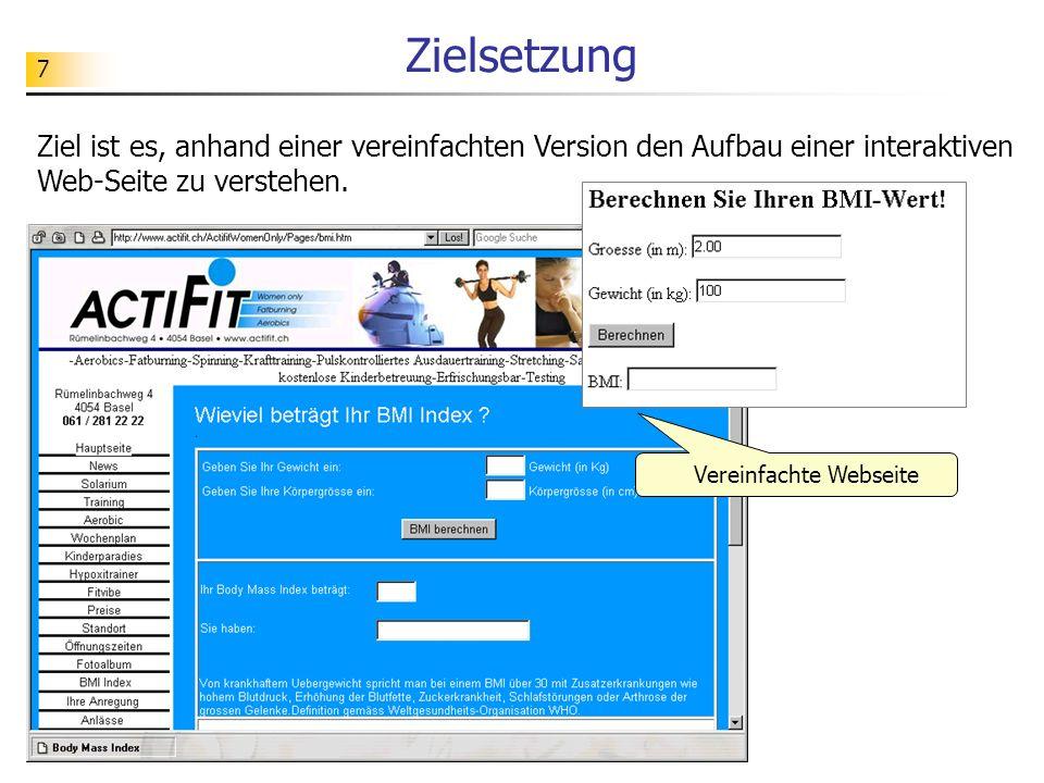 7 Zielsetzung Ziel ist es, anhand einer vereinfachten Version den Aufbau einer interaktiven Web-Seite zu verstehen. Vereinfachte Webseite
