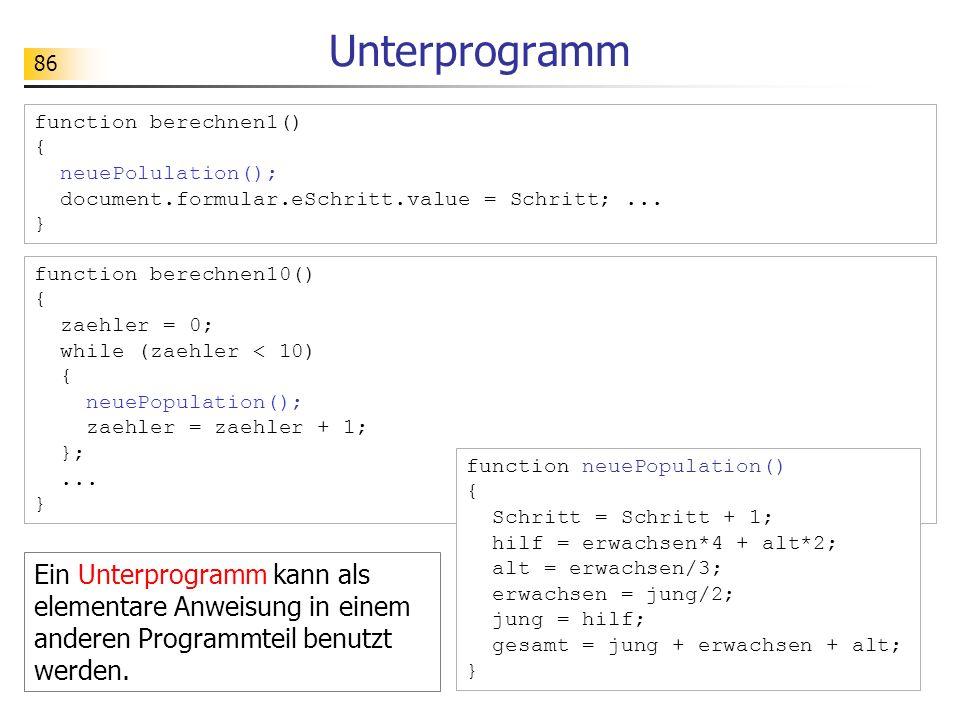 86 Unterprogramm function berechnen1() { neuePolulation(); document.formular.eSchritt.value = Schritt;... } function berechnen10() { zaehler = 0; whil