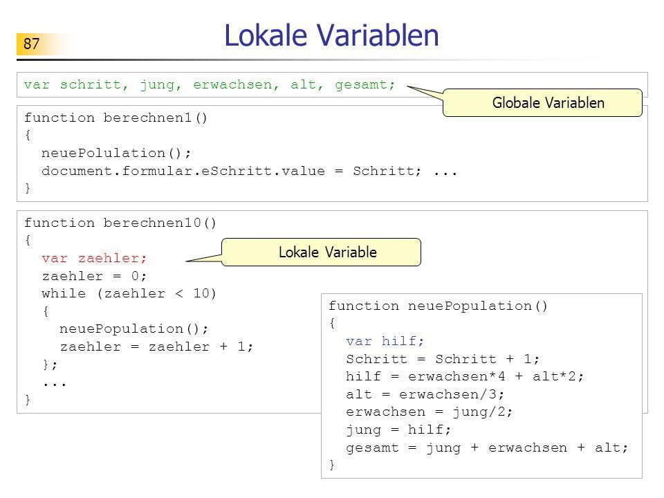 87 Lokale Variablen function berechnen1() { neuePolulation(); document.formular.eSchritt.value = Schritt;... } function berechnen10() { var zaehler; z