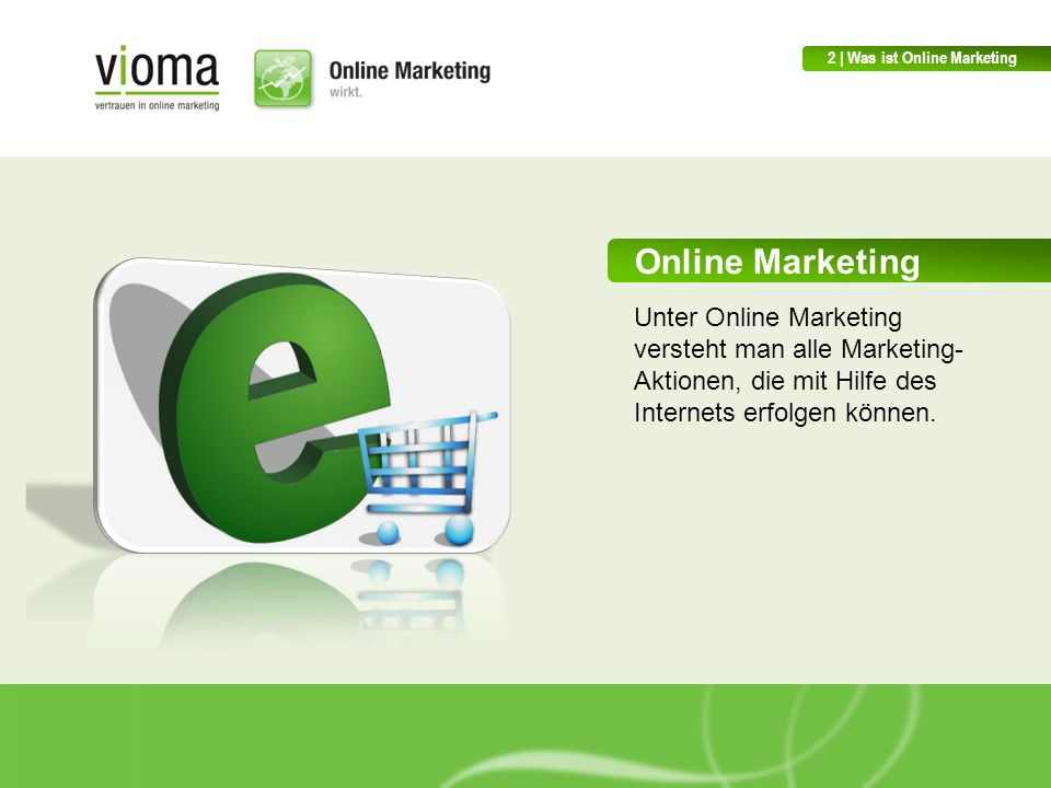 Online Marketing Unter Online Marketing versteht man alle Marketing- Aktionen, die mit Hilfe des Internets erfolgen können.