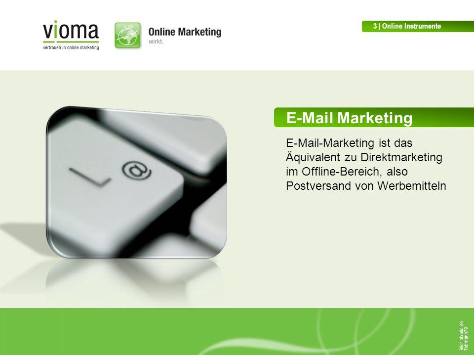 E-Mail Marketing E-Mail-Marketing ist das Äquivalent zu Direktmarketing im Offline-Bereich, also Postversand von Werbemitteln 3 | Online Instrumente Bild: pixelio.de Tobmann79