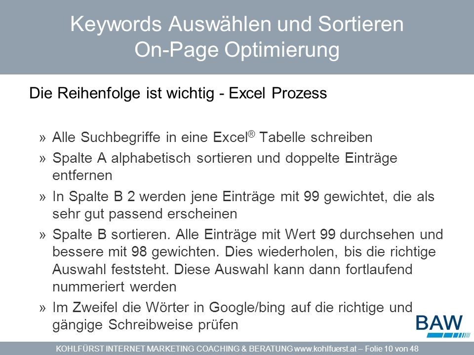 KOHLFÜRST INTERNET MARKETING COACHING & BERATUNG www.kohlfuerst.at – Folie 10 von 48 Keywords Auswählen und Sortieren On-Page Optimierung Die Reihenfo