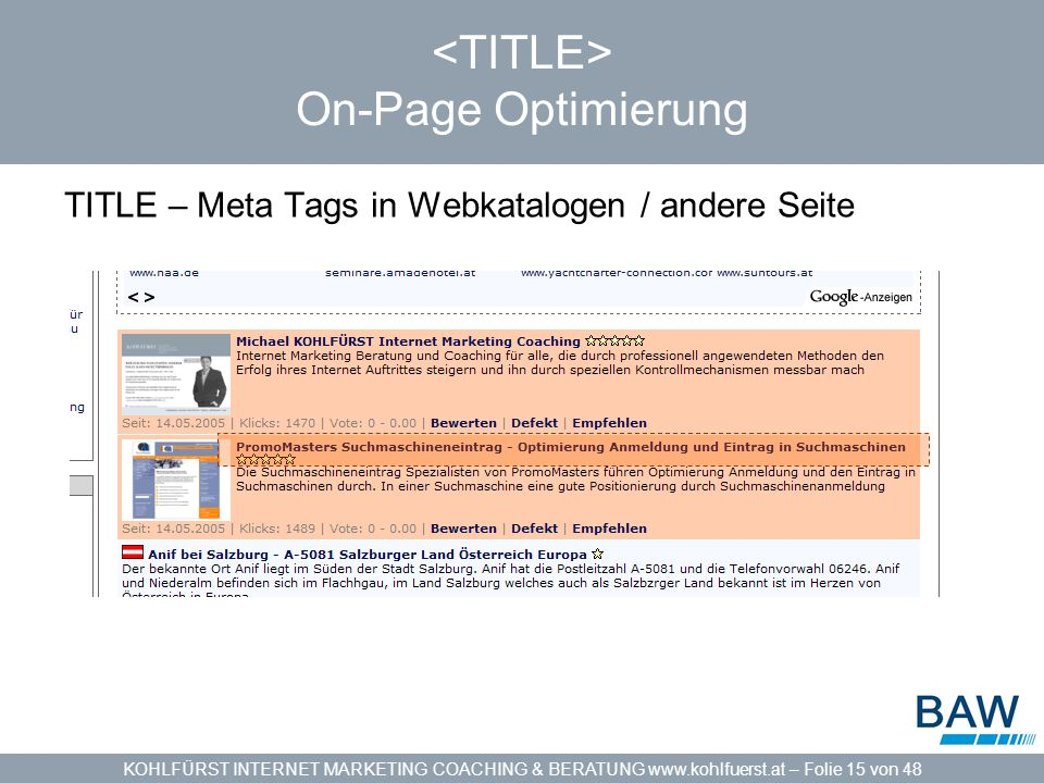 KOHLFÜRST INTERNET MARKETING COACHING & BERATUNG www.kohlfuerst.at – Folie 15 von 48 On-Page Optimierung TITLE – Meta Tags in Webkatalogen / andere Se