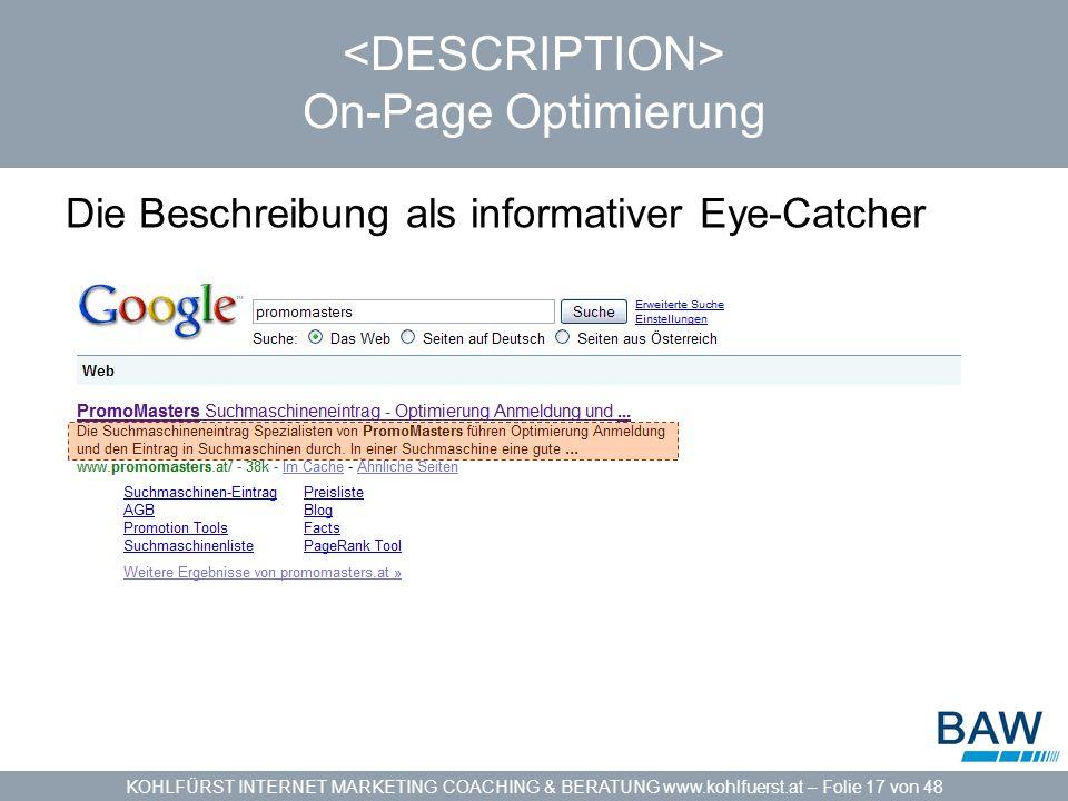 KOHLFÜRST INTERNET MARKETING COACHING & BERATUNG www.kohlfuerst.at – Folie 17 von 48 On-Page Optimierung Die Beschreibung als informativer Eye-Catcher