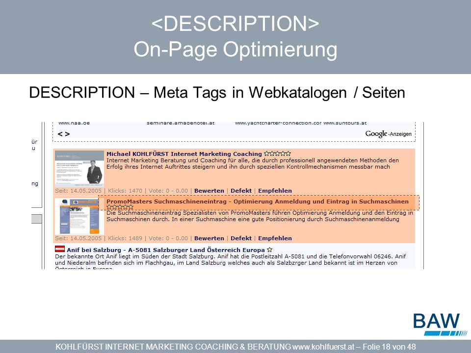 KOHLFÜRST INTERNET MARKETING COACHING & BERATUNG www.kohlfuerst.at – Folie 18 von 48 On-Page Optimierung DESCRIPTION – Meta Tags in Webkatalogen / Seiten