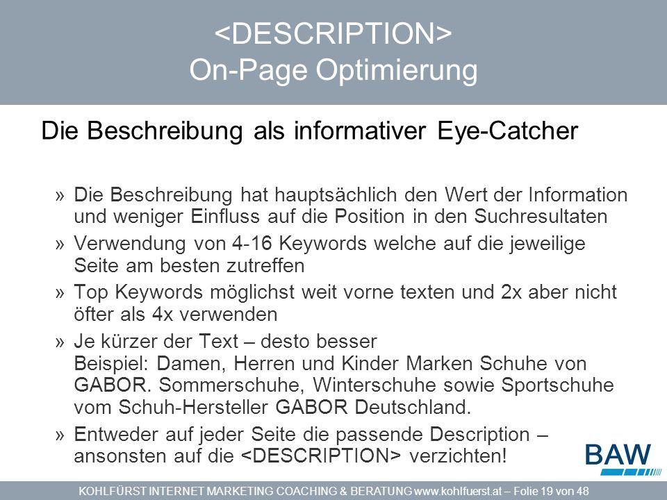 KOHLFÜRST INTERNET MARKETING COACHING & BERATUNG www.kohlfuerst.at – Folie 19 von 48 On-Page Optimierung Die Beschreibung als informativer Eye-Catcher