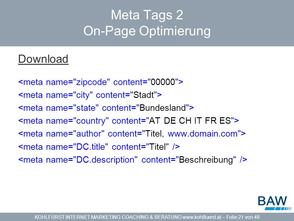 KOHLFÜRST INTERNET MARKETING COACHING & BERATUNG www.kohlfuerst.at – Folie 21 von 48 Meta Tags 2 On-Page Optimierung Download