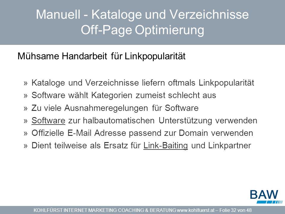 KOHLFÜRST INTERNET MARKETING COACHING & BERATUNG www.kohlfuerst.at – Folie 32 von 48 Manuell - Kataloge und Verzeichnisse Off-Page Optimierung Mühsame