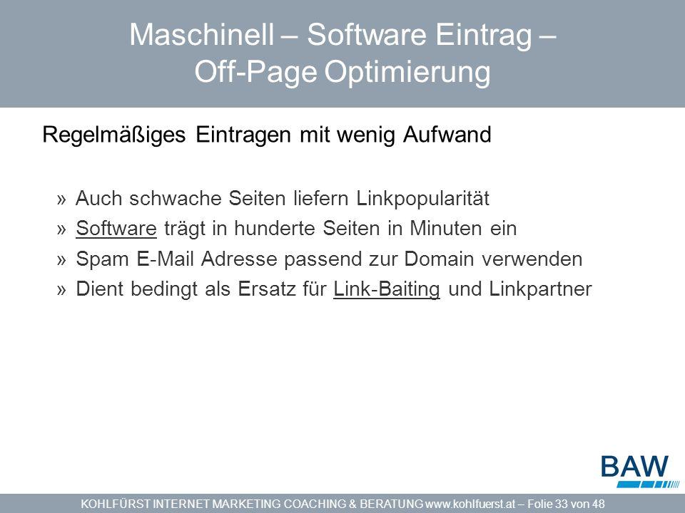 KOHLFÜRST INTERNET MARKETING COACHING & BERATUNG www.kohlfuerst.at – Folie 33 von 48 Maschinell – Software Eintrag – Off-Page Optimierung Regelmäßiges
