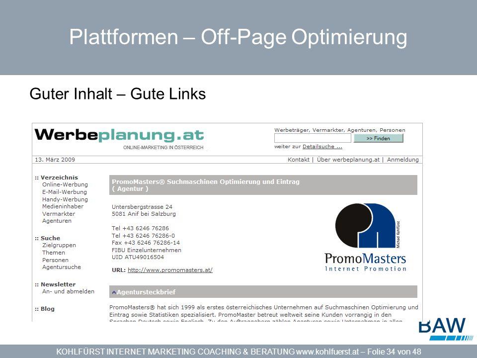 KOHLFÜRST INTERNET MARKETING COACHING & BERATUNG www.kohlfuerst.at – Folie 34 von 48 Plattformen – Off-Page Optimierung Guter Inhalt – Gute Links