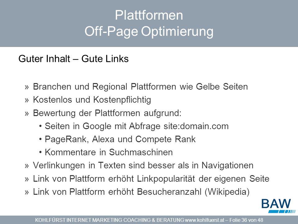 KOHLFÜRST INTERNET MARKETING COACHING & BERATUNG www.kohlfuerst.at – Folie 36 von 48 Plattformen Off-Page Optimierung Guter Inhalt – Gute Links »Branc